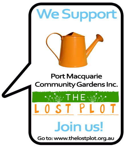 We Support The Port Macquarie Community Gardens Inc - JOIN US in 2014!